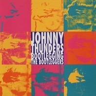 Johnny Thunders - Bootlegging The Bootleggers