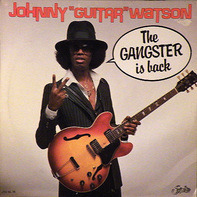 Johnny Guitar Watson - The Gangster Is Back