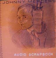 Johnny Mercer - The Johnny Mercer Audio Scrapbook