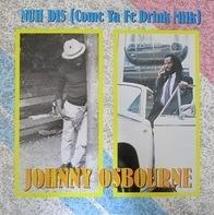 Johnny Osbourne - Nuh Dis (Come Ya Fe Drink Milk)