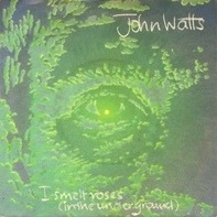John Watts - I Smelt Roses (In The Underground)