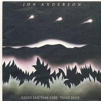 Jon Anderson - Easier said than done / Three ships