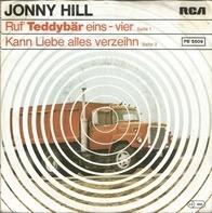 Jonny Hill - Ruf' Teddybär eins - vier / Kann Liebe alles verzeihn