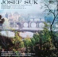 Josef Suk / Václav Snítil, The Prague Symphony Orch., Vladimír Válek - Praga (Symfonická Báseň Op. 26 = Symphonic Poem, Op. 26) / Fantasie = Fantasy (Pro Housle A Orchest