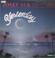 Josef Suk - Yesterday - Welterfolge von Bach bis Beatles