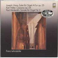 Joseph Haas , Karl Höller , Paul Hindemith , Franz Lehrndorfer - Suite Für Orgel A-dur Op. 25 / Ciacona Op. 54 / Sonate Für Orgel Nr. 2