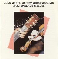 Josh White, Jr. With Robin Batteau - Jazz, Ballads & Blues