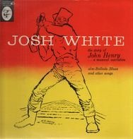 Josh White - The Story Of John Henry...A Musical Narrative