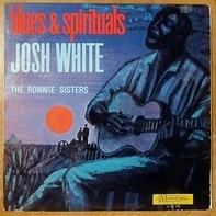 Josh White And The Ronnie Sisters - Blues & Spirituals