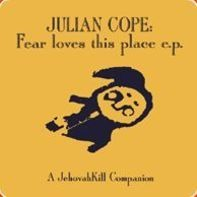 Julian Cope - Fear Loves This Place