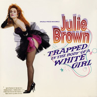 Julie Brown - Trapped in the Body of a White Girl