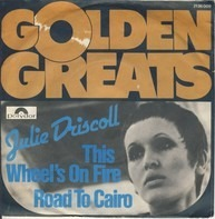 Julie Driscoll, Brian Auger & The Trinity - This Wheel's On Fire / Road To Cairo