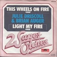 Julie Driscoll, Brian Auger & The Trinity - This Wheels On Fire / Light My Fire