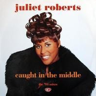 Juliet Roberts - Caught In The Middle (My Heart Beats Like A Drum)