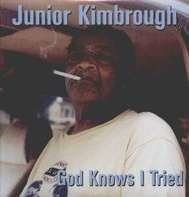 JUNIOR KIMBROUGH - GOD KNOWS I'VE TRIED