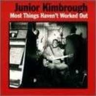 JUNIOR KIMBROUGH - Most Things Haven't Worke