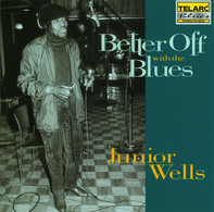 Junior Wells - Better Off with the Blues