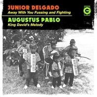 Junior Delgado /Augustus Pablo - Away With Your Fussing/King David's Melody