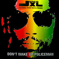 Junkie XL Featuring Peter Tosh & Friends - Don't Wake Up Policeman