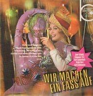 Jupp Schmitz, Eilemann-Trio, Kurt Lauterbach... - Wir Machen Ein Fass Auf