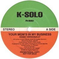K-Solo - Your Mom's In My Business