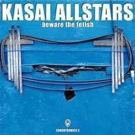Kasai Allstars - Beware The Fetish:Congotronics 5