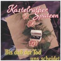 Kastelruther Spatzen - Bis Daß Der Tod Uns Scheidet / Er War Der Zweite