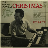 Ken Griffin - The Organ Plays At Christmas