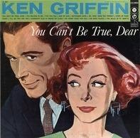 Ken Griffin - You Can't Be True, Dear