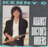 Kenny G - Against Doctor's Orders / Tradewinds