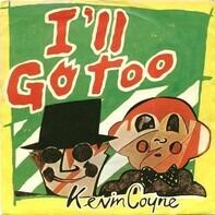 Kevin Coyne - I'll Go Too