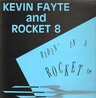 Kevin Fayte And Rocket 8 - Ridin' In A Rocket!!!