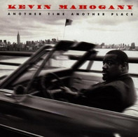 Kevin Mahogany - Another Time Another Place