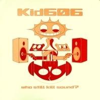 Kid606 - Who Still Kill Sound?