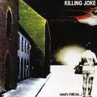 Killing Joke - What's THIS For...!