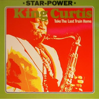 King Curtis - Take The Last Train Home