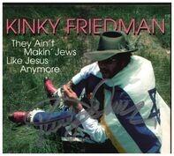 Kinky Friedman - They Ain't Makin' Jews Like Jesus Anymore