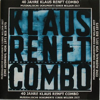 Klaus Renft Combo - 40 Jahre Klaus Renft Combo - Musikalische Dokumente Einer Wilden Zeit
