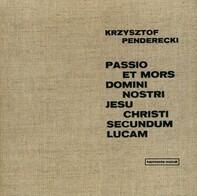 Krzysztof Penderecki , Henryk Czyż - Passio Et Mors Domini Nostri Jesu Christi Secundum Lucam