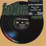 La The Darkman - What I Like / Gunz Don't Kill