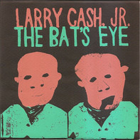 Larry Cash, Jr. - The Bat's Eye