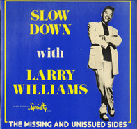 Larry Williams - Slow Down With Larry Williams - The Missing And Unissued Sides
