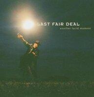 Last Fair Deal - Another Lucid Moments