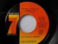 Latimore Brown - I'm Not Through Lovin' You / I've Got Everything (My Baby Needs)