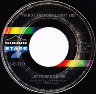 Latimore Brown - I'm Not Through Lovin' You