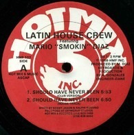 Latin House Crew Featuring Mario Diaz - Should Have Never Been