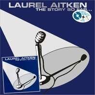 Laurel Aitken - The Story So Far