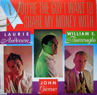 Laurie Anderson / John Giorno / William S. Burroughs - You're the Guy I Want to Share My Money With