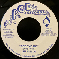 Lee Fields - Groove Me / I Want You So Bad