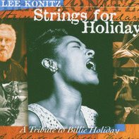 Lee Konitz - Strings For Holiday (A Tribute to Billie Holiday)